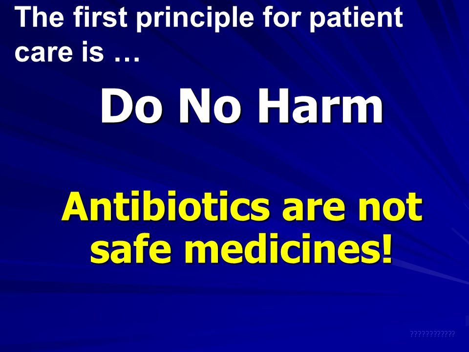 Antibiotics are not safe medicines!