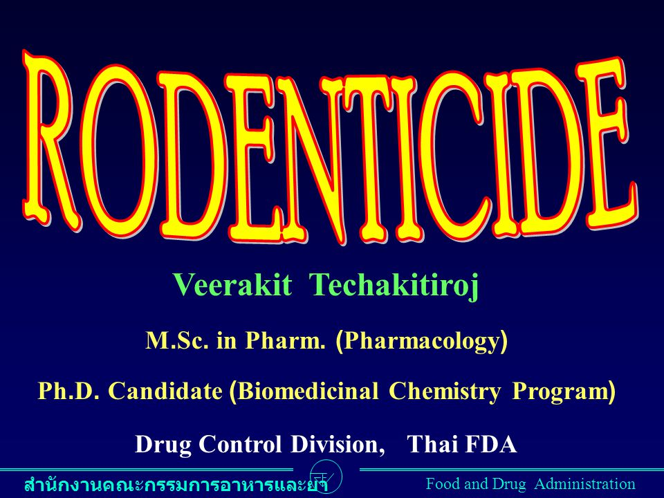 RODENTICIDE Veerakit Techakitiroj M.Sc. in Pharm. (Pharmacology)