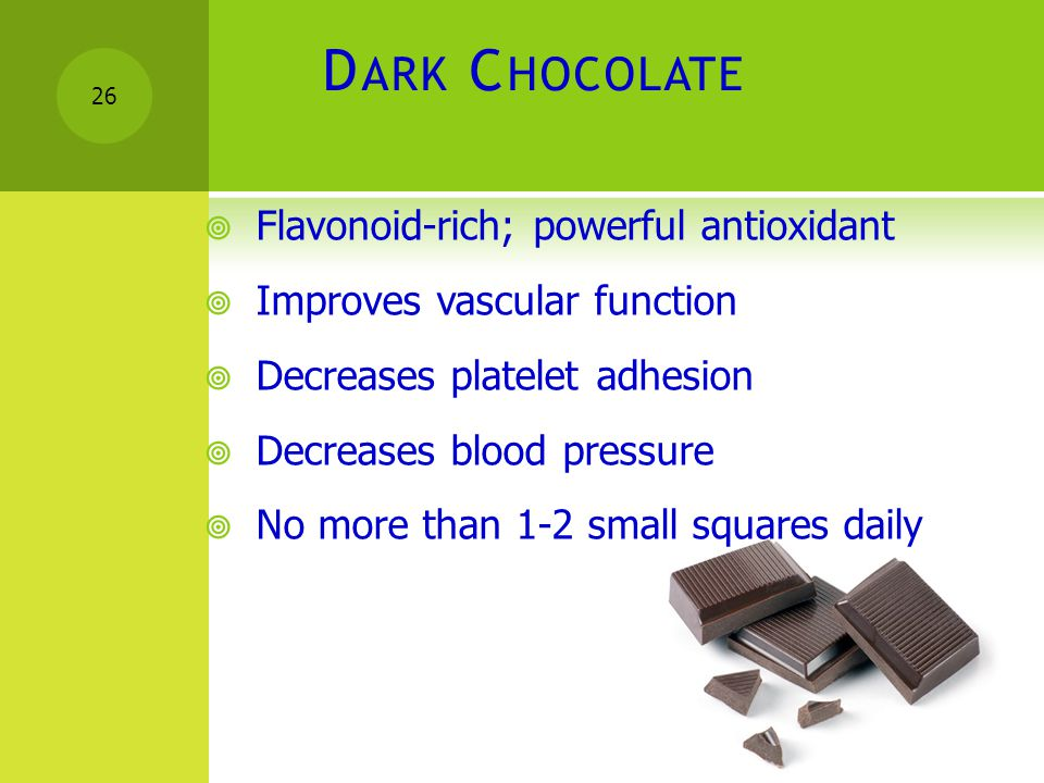Dark Chocolate Flavonoid-rich; powerful antioxidant