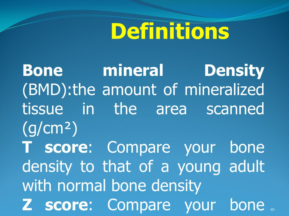 Definitions Bone mineral Density (BMD):the amount of mineralized tissue in the area scanned (g/cm²)
