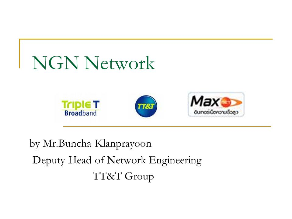 by Mr.Buncha Klanprayoon Deputy Head of Network Engineering TT&T Group