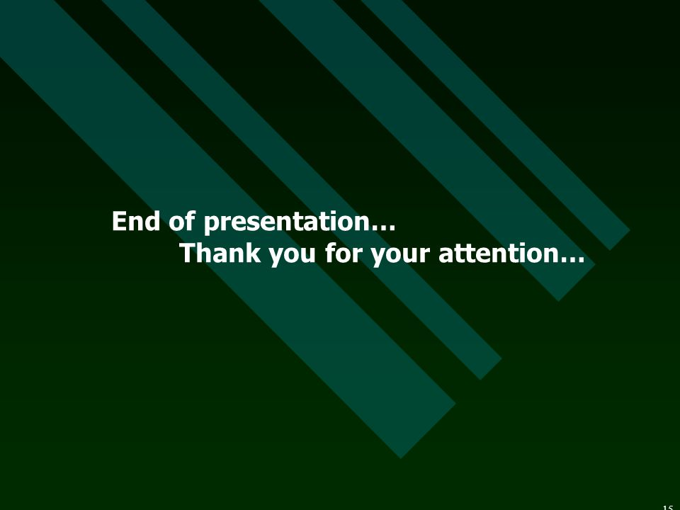 End of presentation… Thank you for your attention…