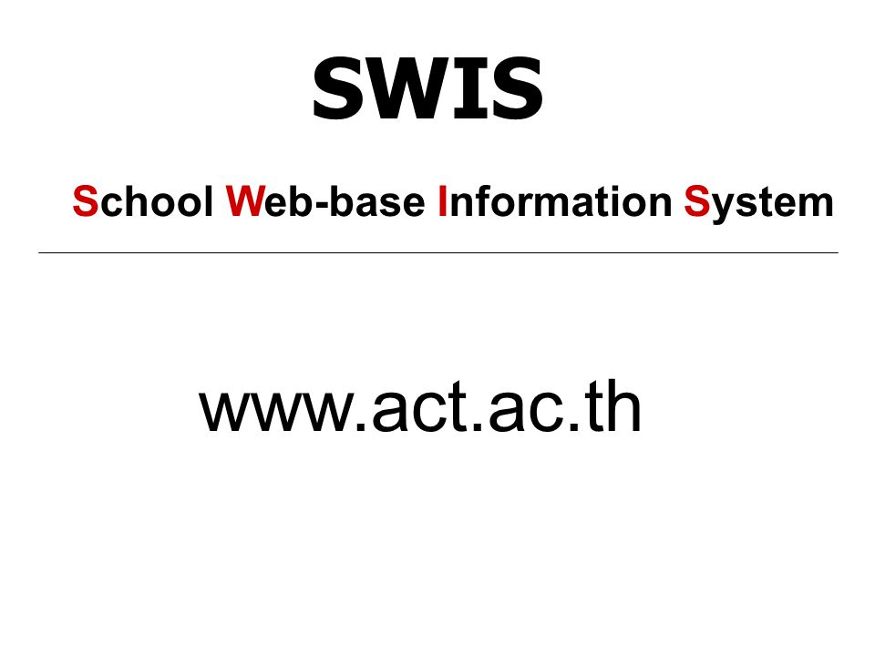 SWIS School Web-base Information System www.act.ac.th