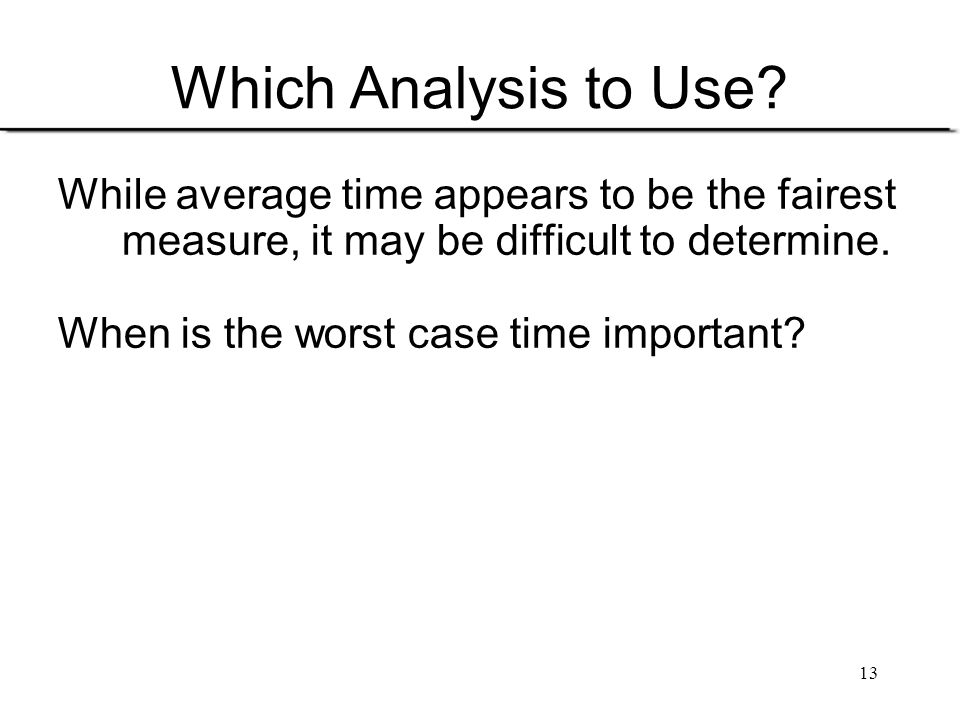 Which Analysis to Use While average time appears to be the fairest measure, it may be difficult to determine.