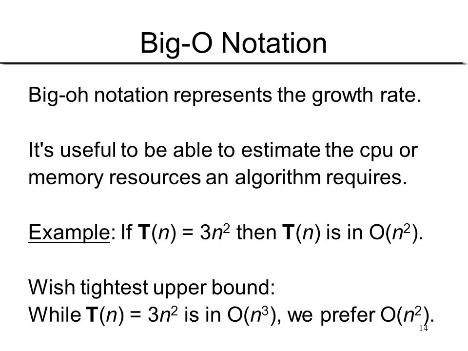 Big-O Notation Big-oh notation represents the growth rate.