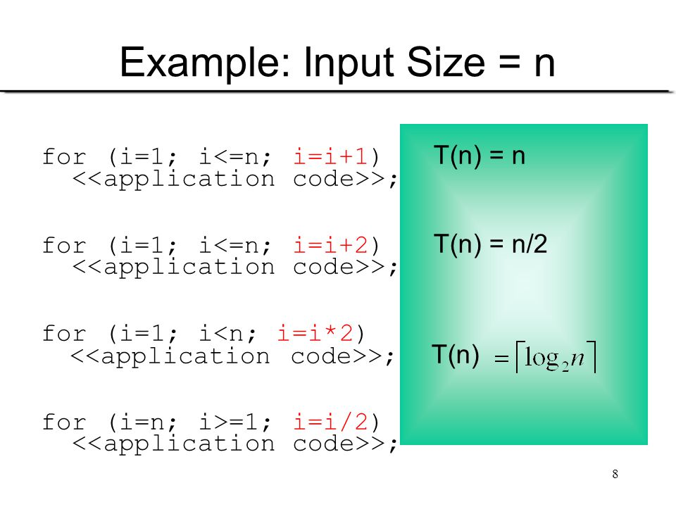 Example: Input Size = n for (i=1; i<=n; i=i+1) T(n) = n