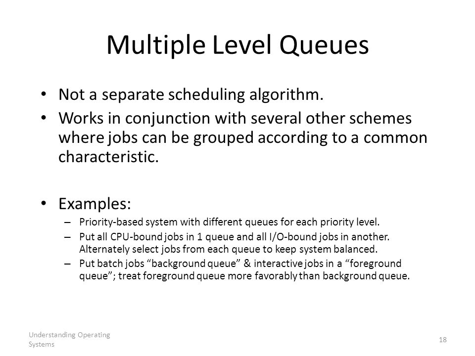 Multiple Level Queues Not a separate scheduling algorithm.