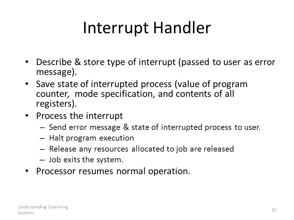 Interrupt Handler Describe & store type of interrupt (passed to user as error message).