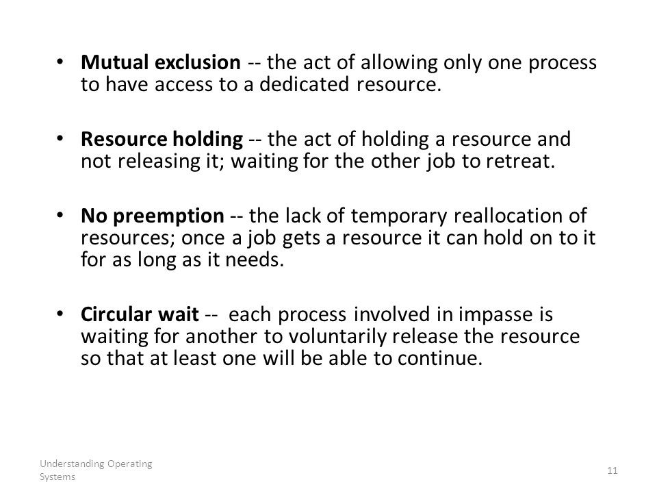 Mutual exclusion -- the act of allowing only one process to have access to a dedicated resource.