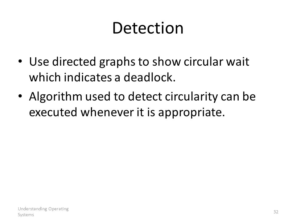 Detection Use directed graphs to show circular wait which indicates a deadlock.