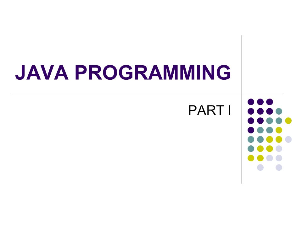 JAVA PROGRAMMING PART I