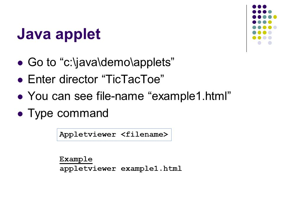 Java applet Go to c:\java\demo\applets Enter director TicTacToe