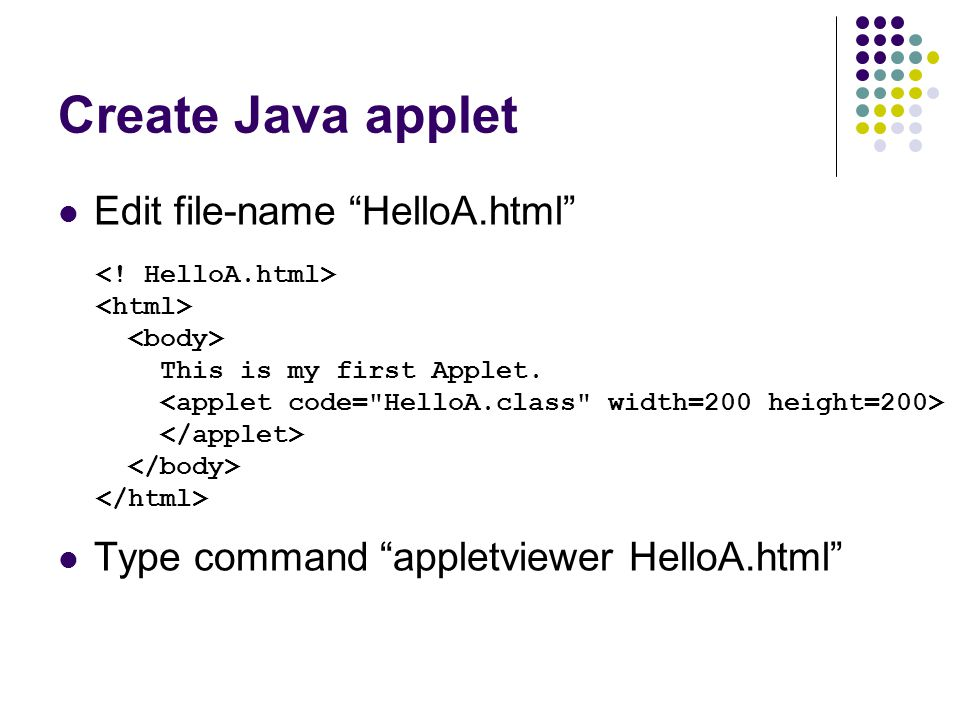 Create Java applet Edit file-name HelloA.html