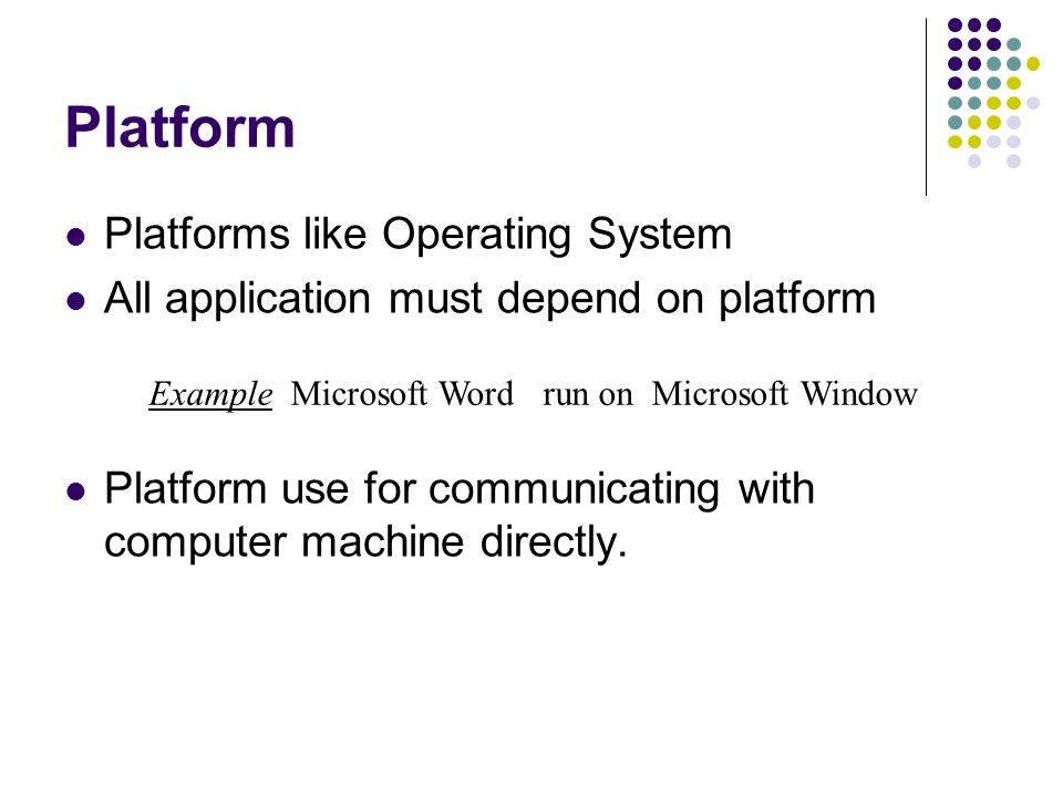 Platform Platforms like Operating System