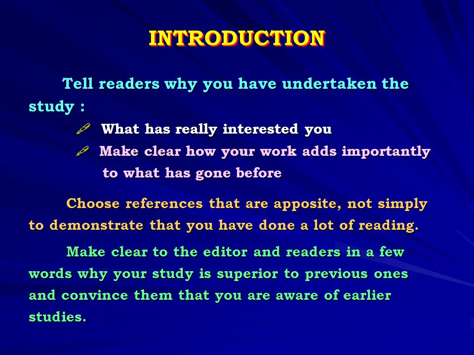 INTRODUCTION Tell readers why you have undertaken the study :