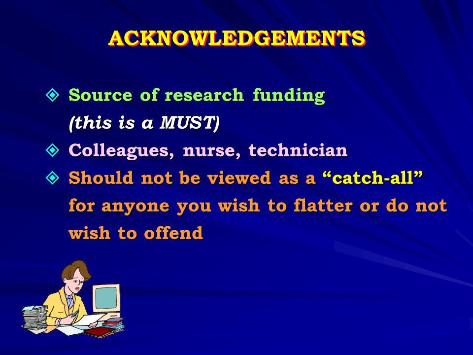 ACKNOWLEDGEMENTS Source of research funding (this is a MUST)