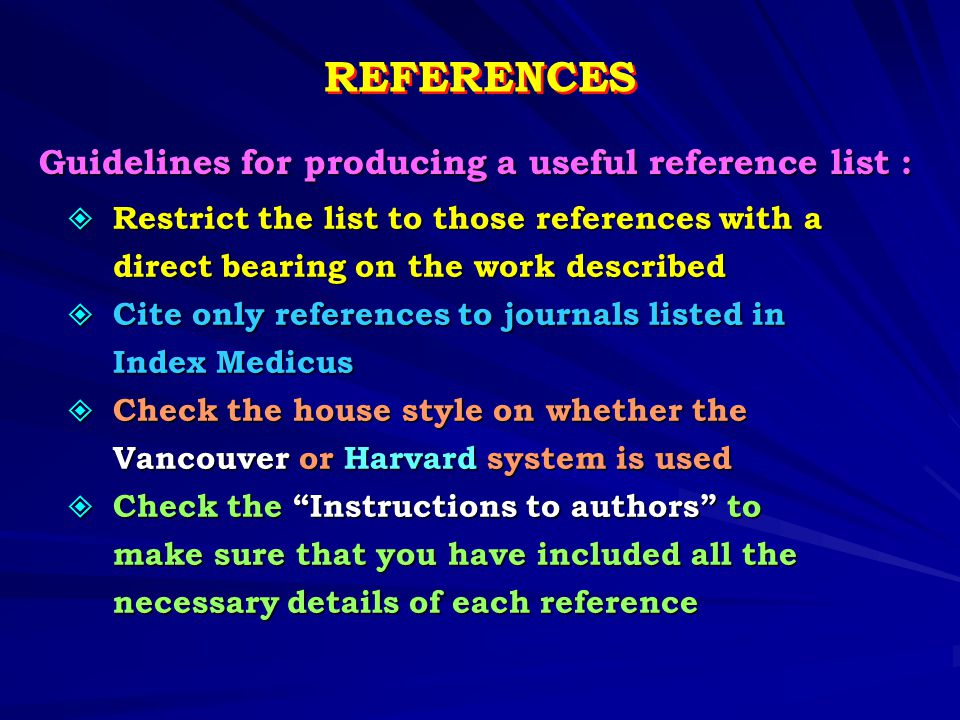 REFERENCES Guidelines for producing a useful reference list :