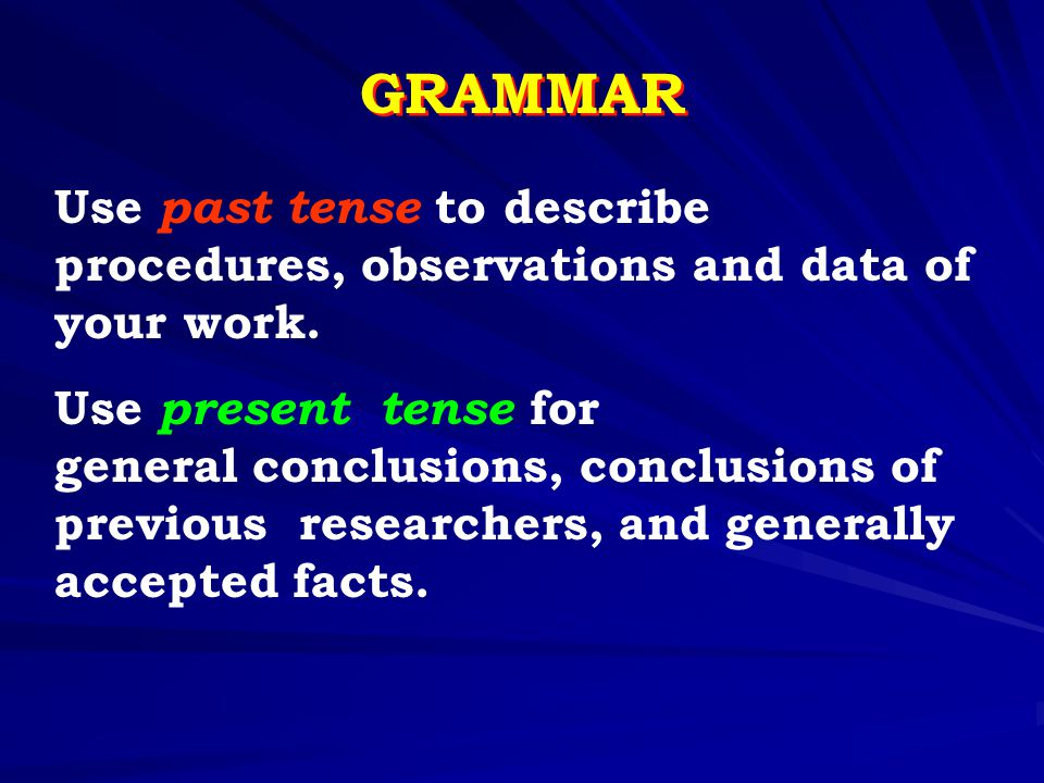 GRAMMAR Use past tense to describe procedures, observations and data of your work.
