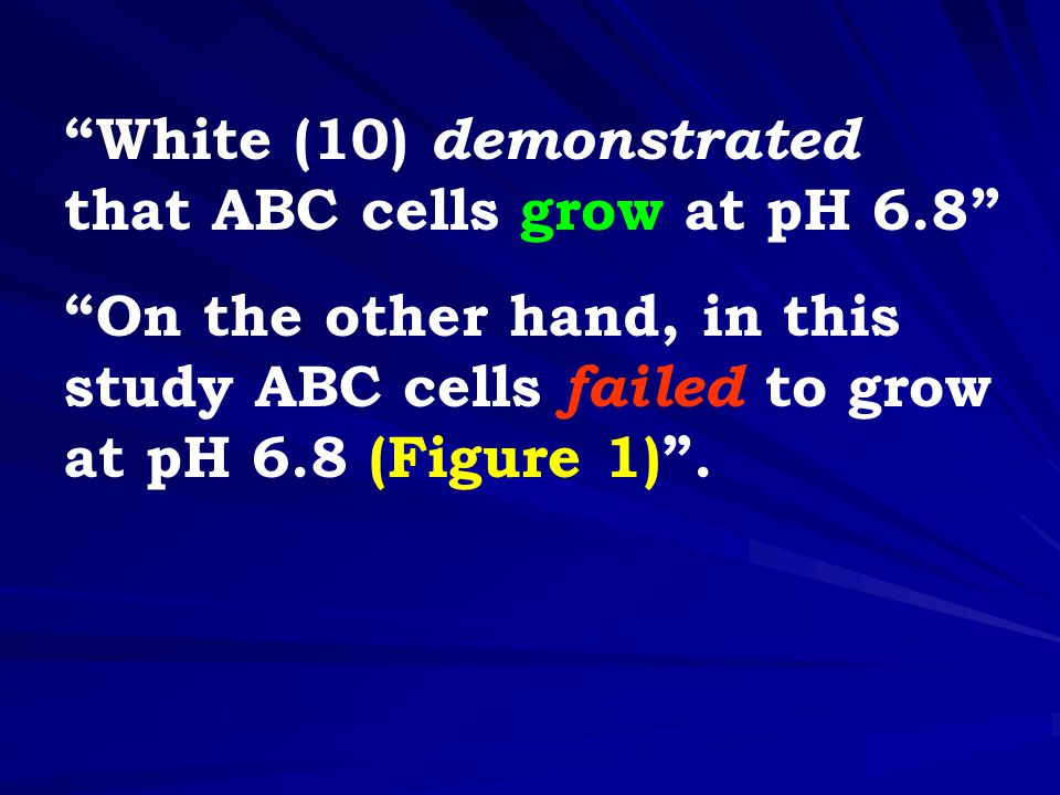 White (10) demonstrated that ABC cells grow at pH 6.8