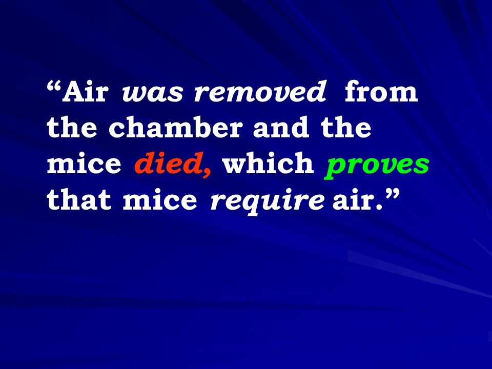 Air was removed from the chamber and the mice died, which proves that mice require air.