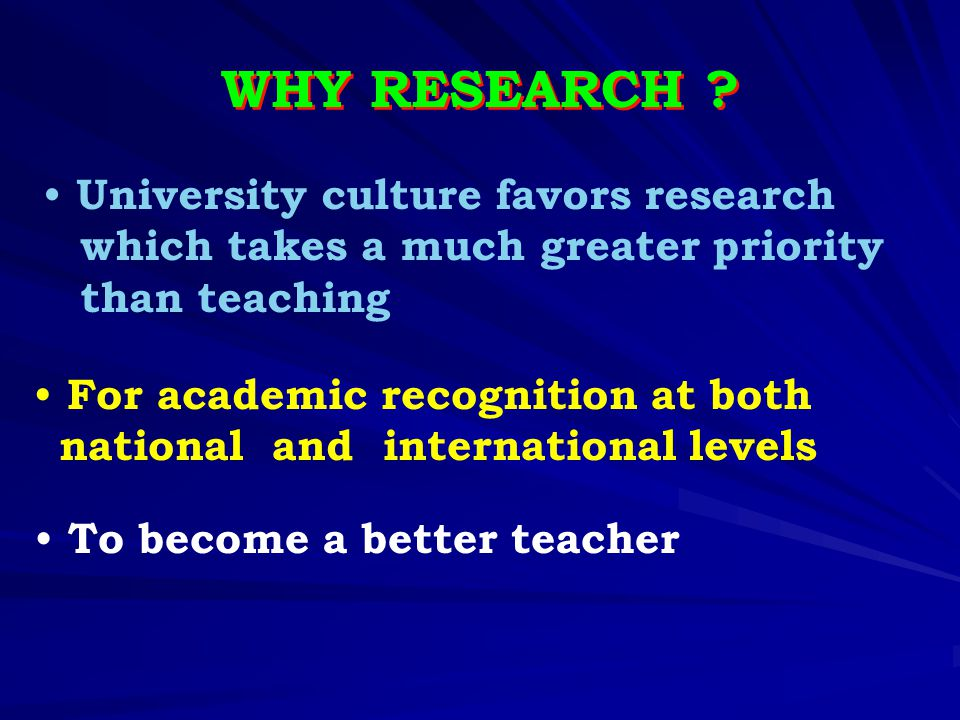 WHY RESEARCH University culture favors research