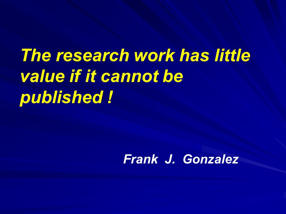 The research work has little value if it cannot be published !