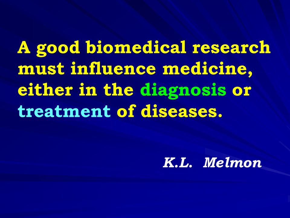 A good biomedical research must influence medicine, either in the diagnosis or treatment of diseases.