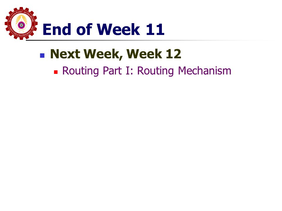 End of Week 11 Next Week, Week 12 Routing Part I: Routing Mechanism