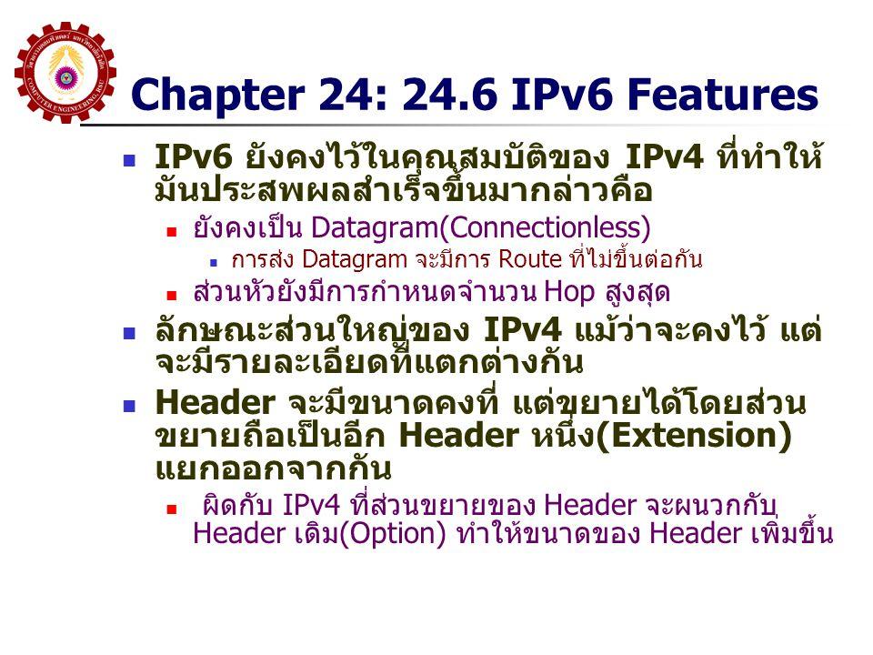 Chapter 24: 24.6 IPv6 Features IPv6 ยังคงไว้ในคุณสมบัติของ IPv4 ที่ทำให้มันประสพผลสำเร็จขึ้นมากล่าวคือ.