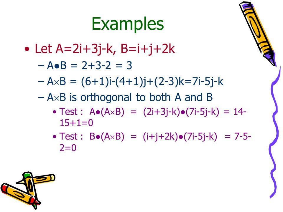 Examples Let A=2i+3j-k, B=i+j+2k A●B = 2+3-2 = 3