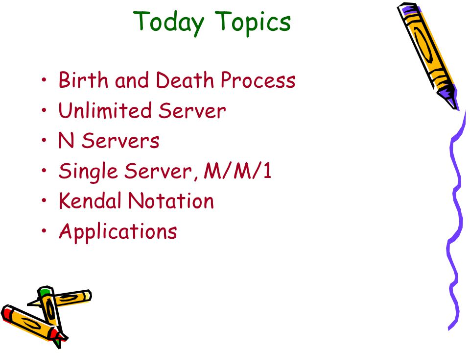 Today Topics Birth and Death Process Unlimited Server N Servers