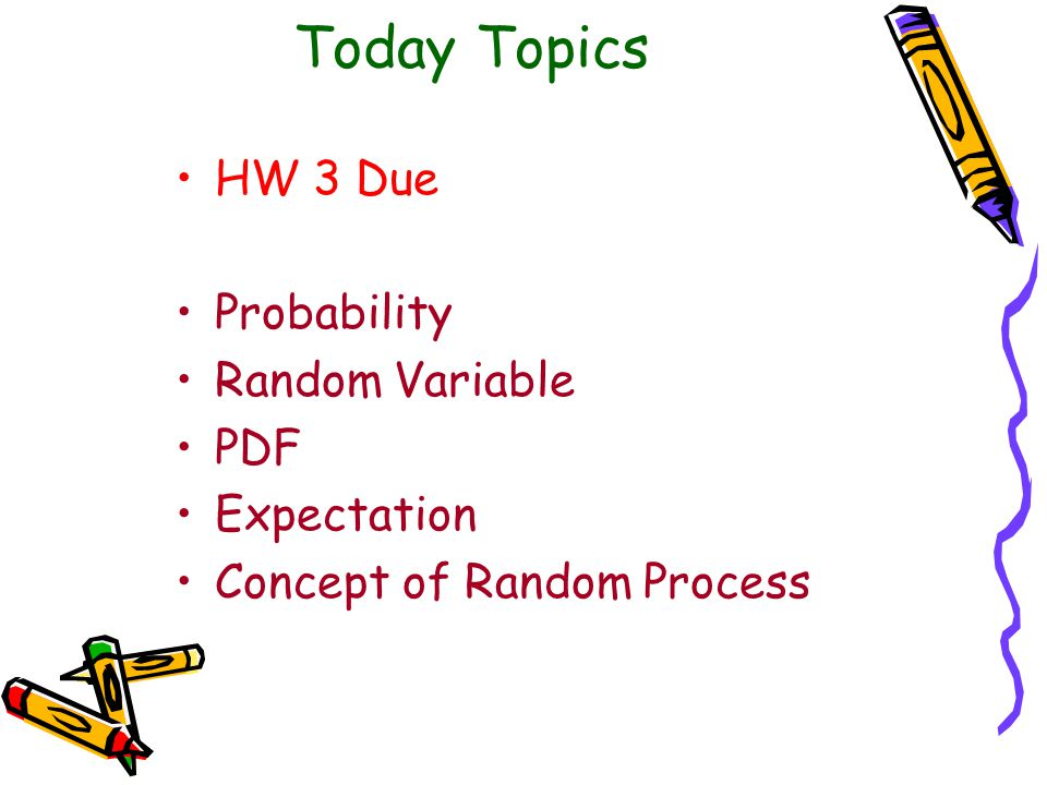 Today Topics HW 3 Due Probability Random Variable PDF Expectation
