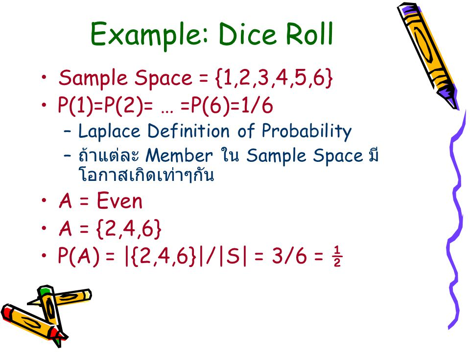 Example: Dice Roll Sample Space = {1,2,3,4,5,6} P(1)=P(2)= … =P(6)=1/6