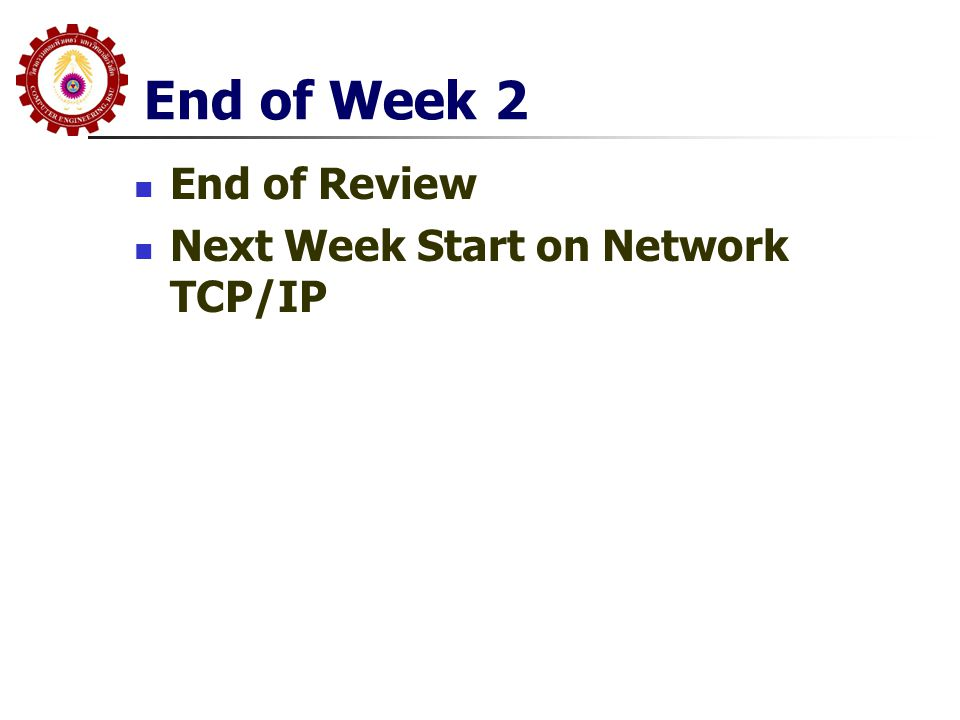End of Week 2 End of Review Next Week Start on Network TCP/IP