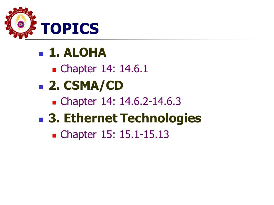 TOPICS 1. ALOHA 2. CSMA/CD 3. Ethernet Technologies Chapter 14: 14.6.1