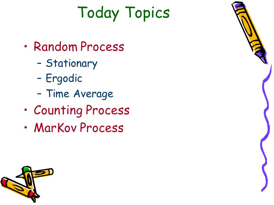 Today Topics Random Process Counting Process MarKov Process Stationary