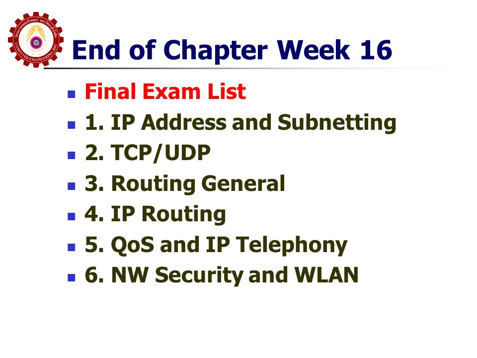 End of Chapter Week 16 Final Exam List 1. IP Address and Subnetting