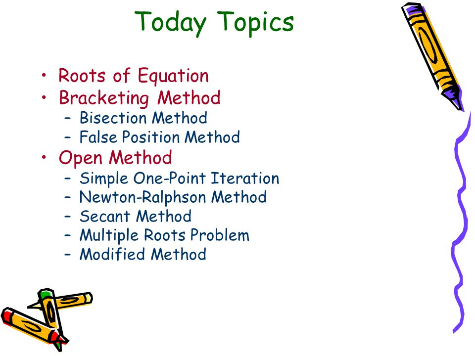 Today Topics Roots of Equation Bracketing Method Open Method