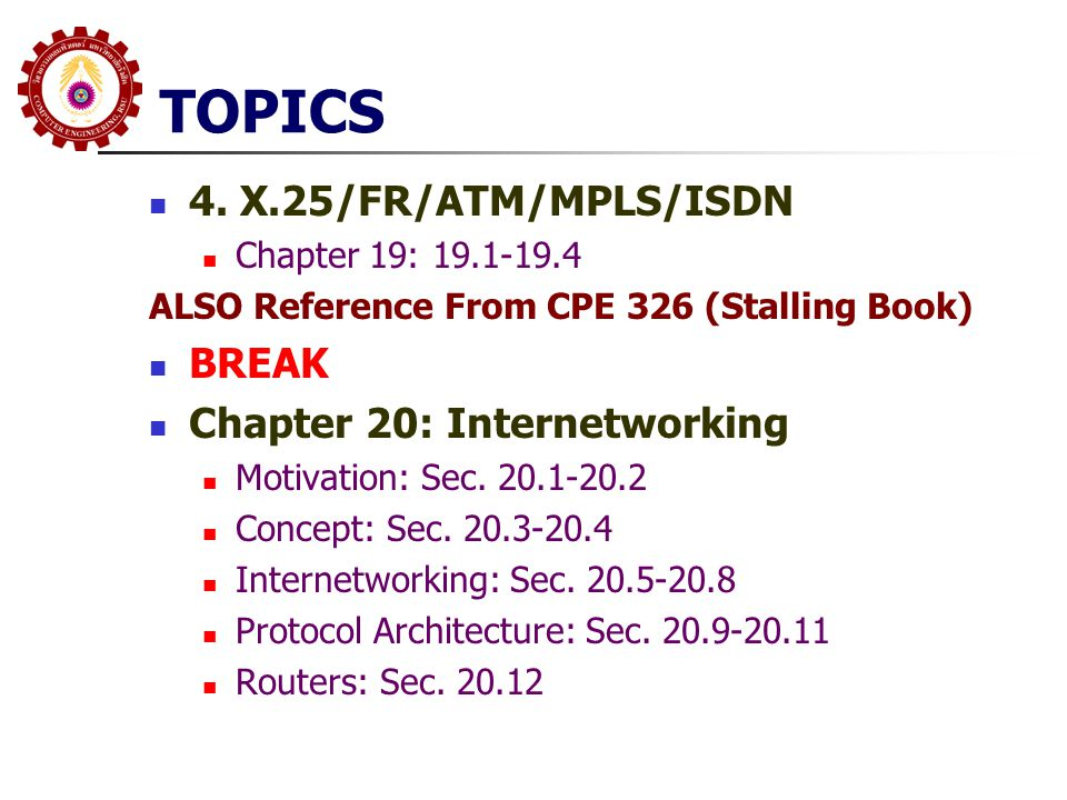 TOPICS 4. X.25/FR/ATM/MPLS/ISDN BREAK Chapter 20: Internetworking