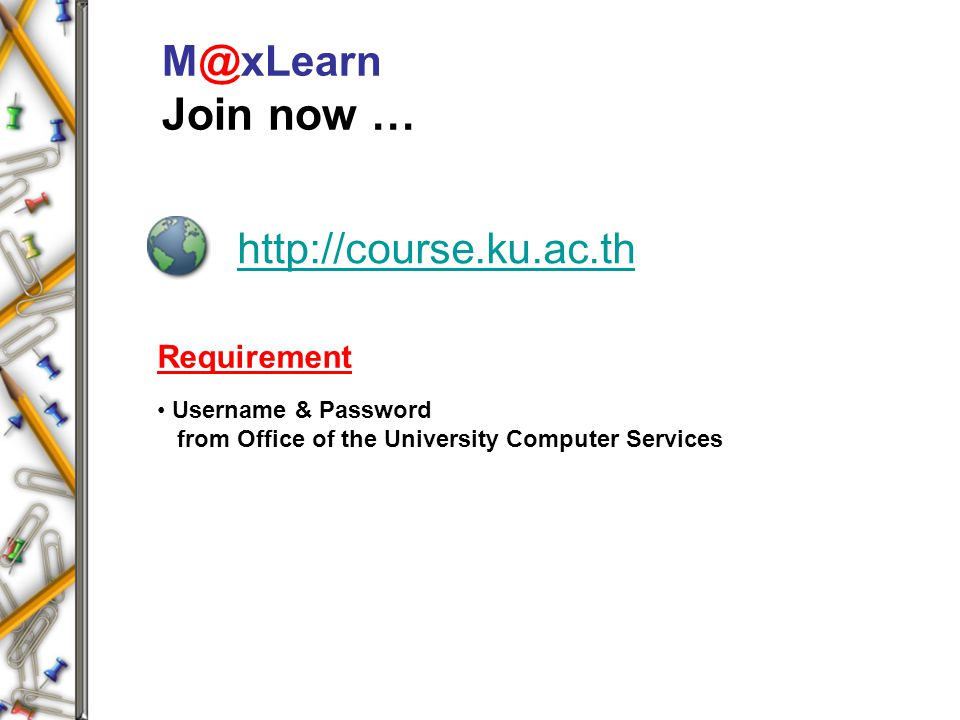 M@xLearn Join now … http://course.ku.ac.th Requirement