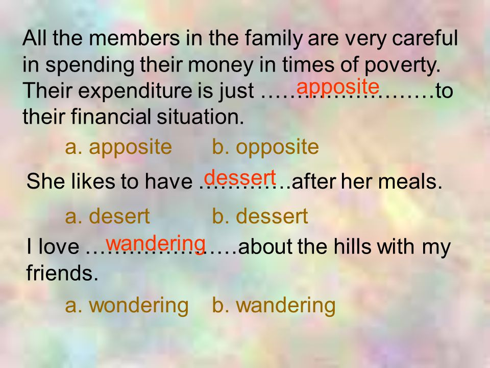 All the members in the family are very careful in spending their money in times of poverty. Their expenditure is just ……………………to their financial situation.