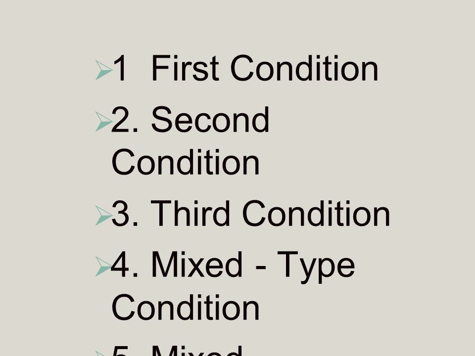 1 First Condition 2. Second Condition. 3. Third Condition.