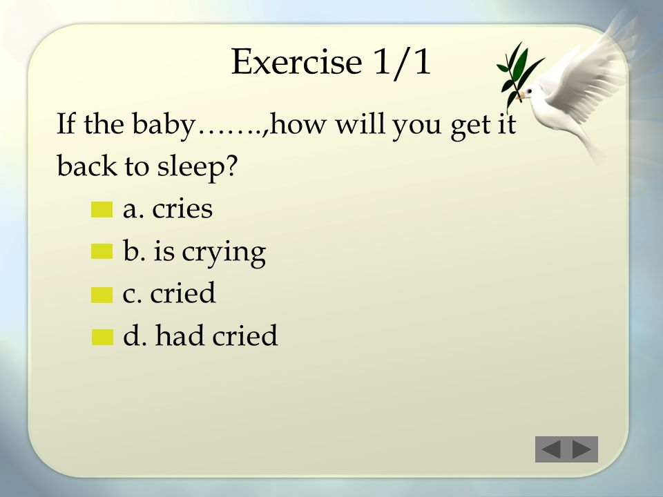 Exercise 1/1 If the baby…….,how will you get it back to sleep