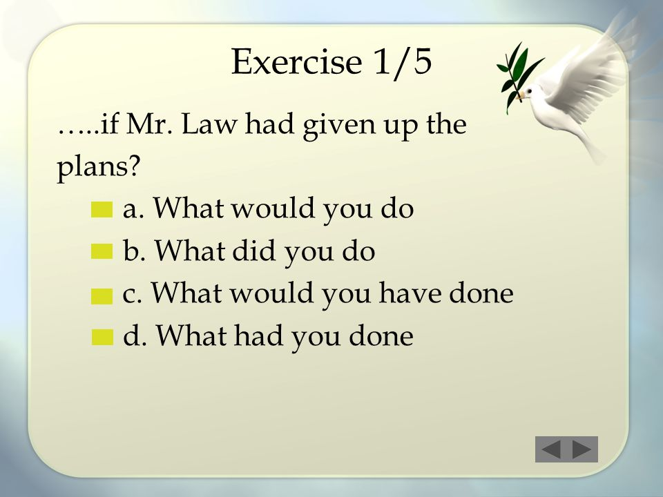 Exercise 1/5 …..if Mr. Law had given up the plans