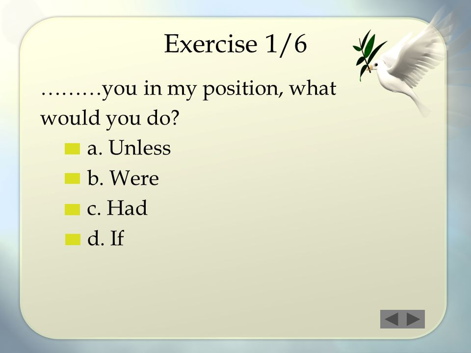 Exercise 1/6 ………you in my position, what would you do a. Unless