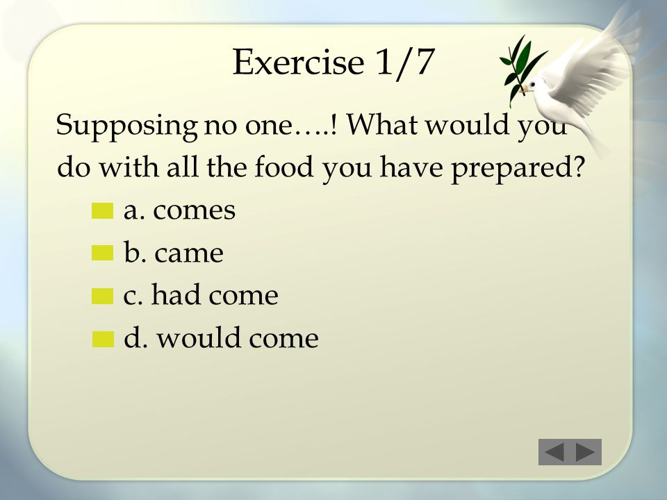 Exercise 1/7 Supposing no one….! What would you