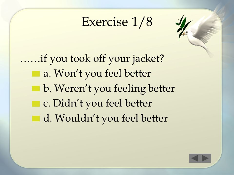 Exercise 1/8 ……if you took off your jacket a. Won't you feel better