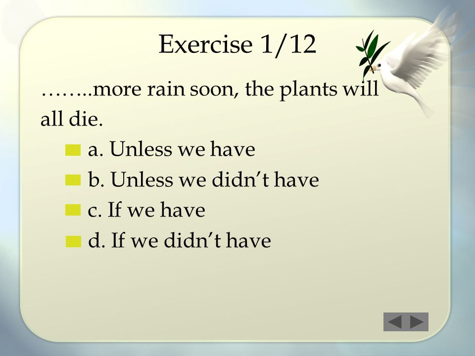Exercise 1/12 ……..more rain soon, the plants will all die.