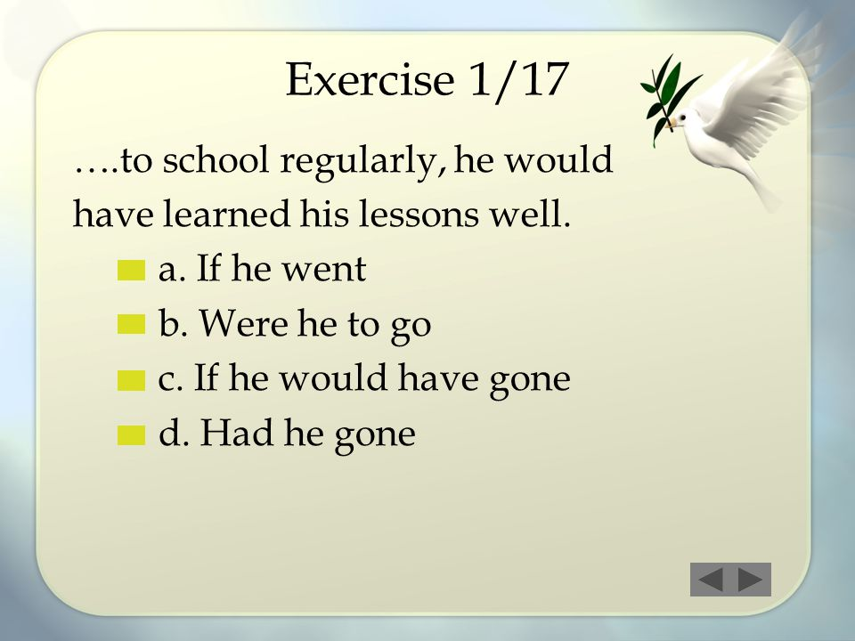 Exercise 1/17 ….to school regularly, he would