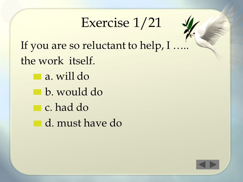Exercise 1/21 If you are so reluctant to help, I ….. the work itself.